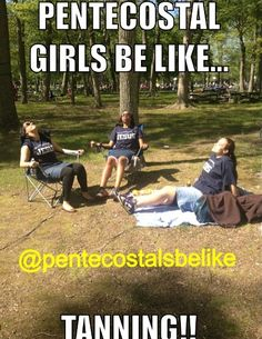 Us Independent Baptist girls too! LOL Kate Hickman this reminds me of us sitting out by the pool the other day!