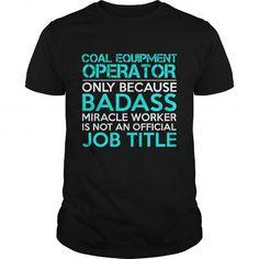 COAL EQUIPMENT OPERATOR Badass1 P4 T-Shirts, Hoodies (24.99$ ==► Order Shirts Now!)