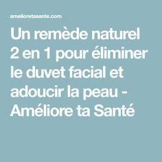 Un remède naturel 2 en 1 pour éliminer le duvet facial et adoucir la peau - Améliore ta Santé