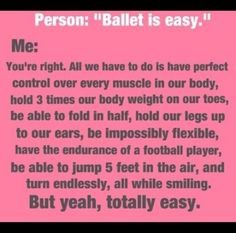 This is not just for ballet but for any style of dance. Dance is a challenging sport!!! Never ever easy!!!