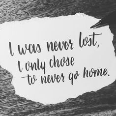 Kerkstraat 12: I was never lost, I only chose to never go home.  Lyrics: Matt Corby - Monday  #handlettering #lyrics #mattcorby #monday #lost #home