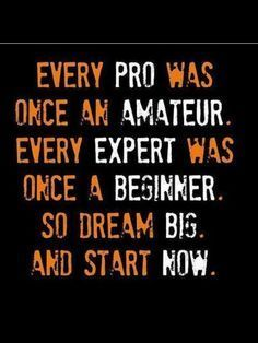 """Every pro was once an amateur. Every expert was once a beginner. So dream big and start now."" #Fitness #Inspiration #Quote"