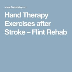 Hand Therapy Exercises after Stroke – Flint Rehab
