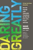 Daring Greatly: How the Courage to Be Vulnerable Transforms the Way We Live, Love, Parent, and Lead by Brene Brown (2012)