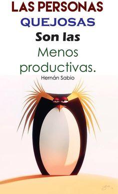 〽️ Las personas quejosas, son las menos productivas. Hernán Sabio
