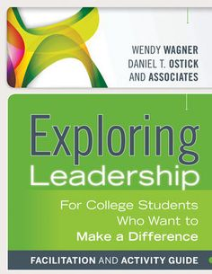 Jossey-Bass Higher & Adult Education: Exploring Leadership: For College Students Who Want to Make a Difference, Facilitation and Activity Guide