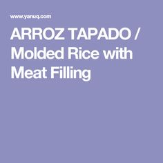 ARROZ TAPADO / Molded Rice with Meat Filling