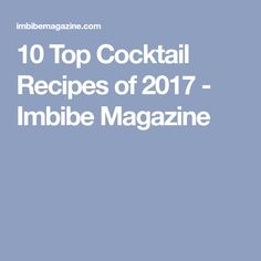 10 Top Cocktail Recipes of 2017 - Imbibe Magazine
