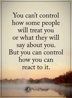 You can't control how people treat you