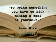 """To write something you have to risk making a fool of yourself."" ~ Anne Rice #author #quotes"