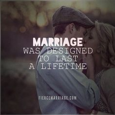 I love it. Marriage was designed to last a lifetime.