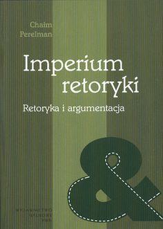 Imperium retoryki. Retoryka i argumentacja, Chaim Perelman, PWN, 2004, http://www.antykwariat.nepo.pl/imperium-retoryki-retoryka-i-argumentacja-chaim-perelman-p-14221.html