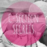 C-Section Secrets- GREAT TIPS ON CREATING A BIRTH PLAN FOR C SECTION