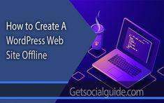 How to Create A WordPress Web Site Offline Create Wordpress Website, Wordpress Admin, Admin Panel, Creating A Brand, Social Media, Teaching, Tips, Blog, Blogging