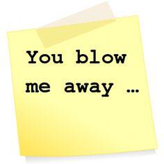 ⭕️ You blow me away ...