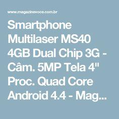 "Smartphone Multilaser MS40 4GB Dual Chip 3G - Câm. 5MP Tela 4"" Proc. Quad Core Android 4.4 - Magazine Toninhombpromove"