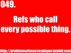 Grrrrr! Same problem in basketball! And its never on the other team...
