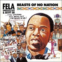 Fela Kuti Beasts Of No Nation on LP Almost two decades after his death, vindication has come to Fela Kuti, Africa's musical genius. AfroBeat, his gift to the world, is now an international staple on h