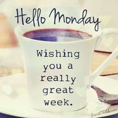 Hello Monday Wishing You A Great Week monday monday quotes happy monday have a great week monday quote