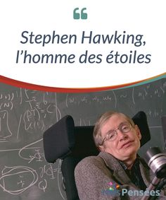 Stephen Hawking, l'homme des étoiles  Dans l'article suivant, nous allons vous raconter l'histoire de Stephen Hawking, qui est #certainement le #scientifique vivant le plus #célèbre de notre époque.  #Curiosités