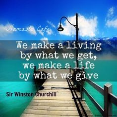 We make a life by what we give!