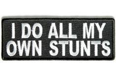 I Do All my Own Stunts Fun Patch