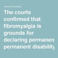 "The courts confirmed that fibromyalgia is grounds for declaring permanent disability – ""Focus On The Good"""