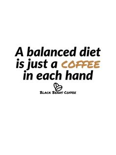 The perfect diet Coffee Quotes, Balanced Diet, Black Beans, Coffee Beans