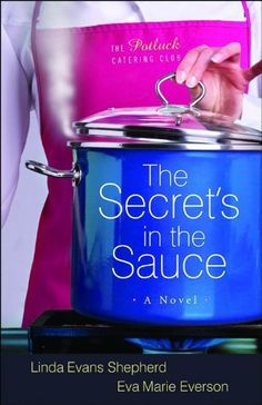 The Secret's in the Sauce (The Potluck Catering Club, Book 1) - http://satehut.com/the-secrets-in-the-sauce-the-potluck-catering-club-book-1/