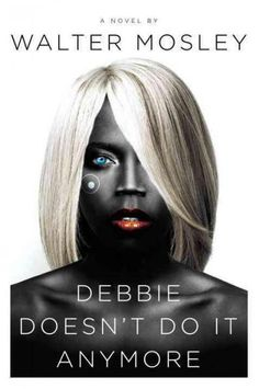 Debbie Doesn't Do It Anymore: A Novel  By Walter Mosley