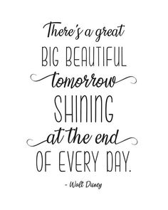 There's A Great Big Beautiful Tomorrow Shining At The End of Every Day Walt Disney Quote, 1 Unframed