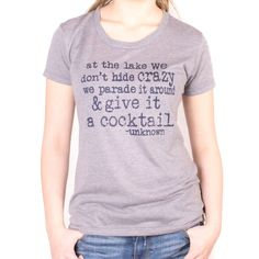 At the Lake we Don't Hide Crazy we Parade it around and Give it a Cocktail- Womens Tshirt. Women Tee. Triblend Relaxed Tee