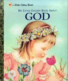 My Little Golden Book about God  - by Jane Werner Watson - Illustrated by Eloise Wilkin
