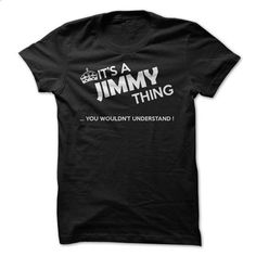 Its a Jimmy Thing - #tee trinken #sweatshirt jeans. PURCHASE NOW => https://www.sunfrog.com/Funny/Its-a-Jimmy-Thing-15163115-Guys.html?68278