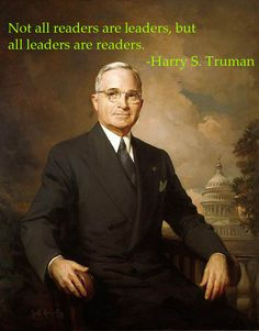 """Not all readers are leaders, but all leaders are readers"" -Harry S. Truman"