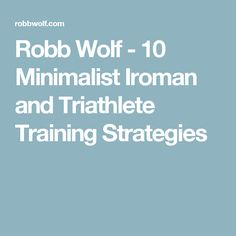 Robb Wolf - 10 Minimalist Iroman and Triathlete Training Strategies