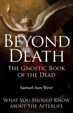 Beyond Death: What You Should Know about the Afterlife: the Gnostic Book of the Dead by Samael Aun Weor : Fields Book Store : Esoteric Wisdom, East and West Great Books To Read, My Books, Spell Books, Reading Lists, Book Lists, Occult Books, Occult Art, Book Of The Dead, Wisdom Books