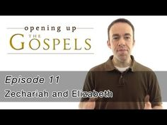 ▶ Episode 11, Zechariah and Elizabeth - Opening Up the Gospels - YouTube