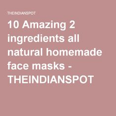 10 Amazing 2 ingredients all natural homemade face masks - THEINDIANSPOT