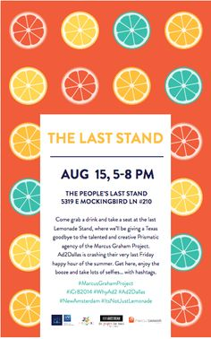"""Come grab a drink and take a seat at The Last Stand, Friday, August 15th where we'll be getting to know the talented and creative Prismatic agency of the Marcus Graham Project.  Ad2Dallas is crashing their very last Friday happy hour of the summer, fittingly known as """"The Lemonade Stand."""" Get here, enjoy the booze and take lots of selfies… with hashtags. #MarcusGrahamProject #iCr82014 #Ad2Dallas #NewAmsterdam #itsnotjustlemonade"""