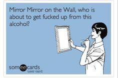 Mirror mirror...let's get fucked up!