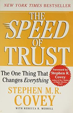 The SPEED of TRUST: The One Thing That Changes Everything by Stephen M. R. Covey  http://amzn.to/2kL2a5u