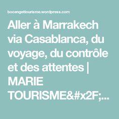 Aller à Marrakech via Casablanca, du voyage, du contrôle et des attentes   MARIE TOURISME/  voyages pour célibataires