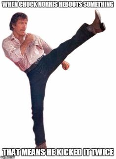 Why does lame ass Chuck Norris have to kick it twice? Isn't the first time good enough? I thought the fucker had to just think of hitting something to injure it. Goddamn these are lame. Chuck Norris Movies, Chuck Norris Facts, Chuck Norris Funny, Art Jokes, Funny Jokes, Hilarious, Filthy Memes, Walker Texas, Martial