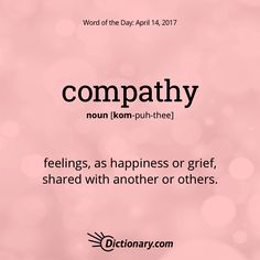 Dictionary.com's Word of the Day - compathy - feelings, as happiness or grief, shared with another or others. Divorce Support Group Monday 6:30 www.drjodipeary.com