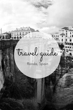 Travel guide: Ronda, Spain a guide featuring the beautiful Andalusian town of Ronda including getting there and what to do.
