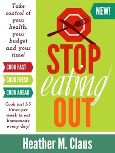 Stop Eating Out: Take control of your health, your budget and your time! by Heather Claus, http://www.amazon.co.uk/gp/product/B00CHBY592/ref=cm_sw_r_pi_alp_6s-Erb17V5MH7
