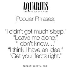 Zodiac Aquarius Popular Phrases. For much more on the zodiac signs, click here.