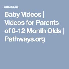 Baby Videos | Videos for Parents of 0-12 Month Olds | Pathways.org