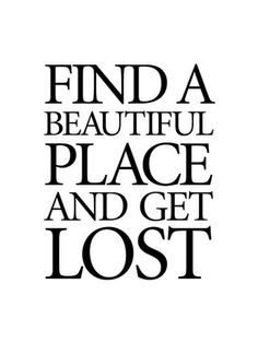 find a beautiful place ...